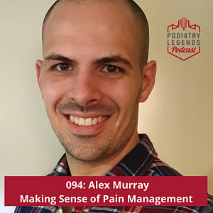 Making Sense of Pain Management – Podiatry Legends Podcast