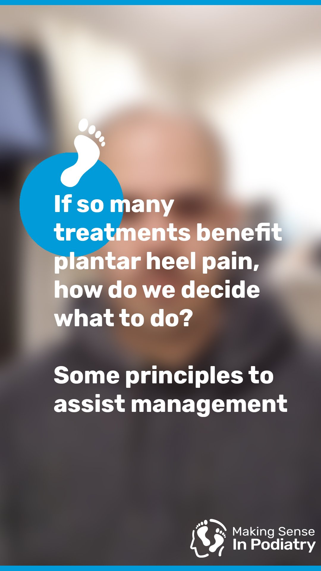 If so many treatments benefit plantar heel pain how do we decide what to do? Some principles of management.